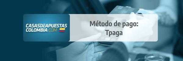 Tpaga: Método de Pago en las casas de apuestas de Colombia